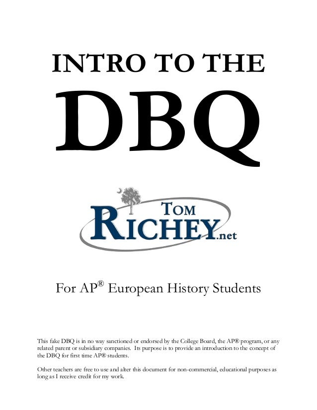 INTRO TO THE DBQ For AP® European History Students This fake DBQ is in no way sanctioned or endorsed by the College Board,...