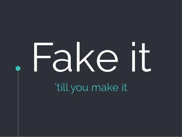 Fake it'till you make it