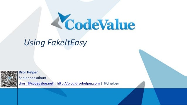 Using FakeItEasy Dror Helper Senior consultant drorh@codevalue.net | http://blog.drorhelper.com | @dhelper