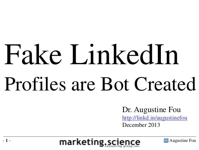 Augustine Fou- 1 - Fake LinkedIn Profiles are Bot Created Dr. Augustine Fou http://linkd.in/augustinefou December 2013