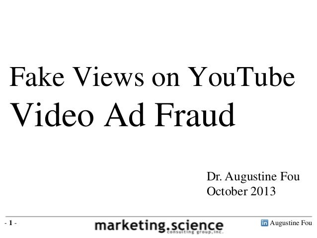 Fake Views on YouTube  Video Ad Fraud Dr. Augustine Fou October 2013 -1-  Augustine Fou