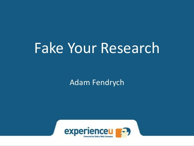 Fake Your ResearchAdam Fendrych
