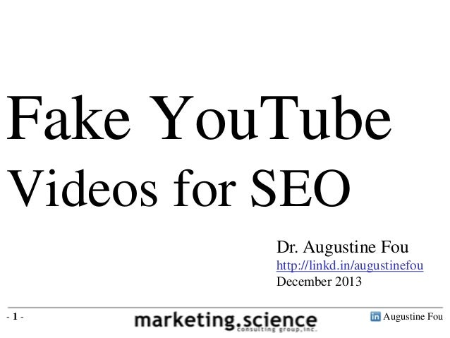 Fake YouTube Videos for SEO Dr. Augustine Fou http://linkd.in/augustinefou December 2013 -1-  Augustine Fou