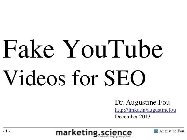 Fake YouTube Videos for SEO Dr. Augustine Fou http://linkd.in/augustinefou December 2013 -1-  Augustine Fou