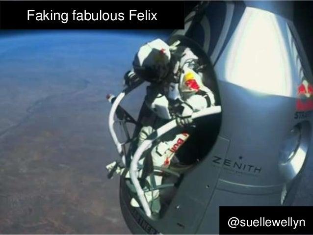 Faking fabulous Felix                        @suellewellyn