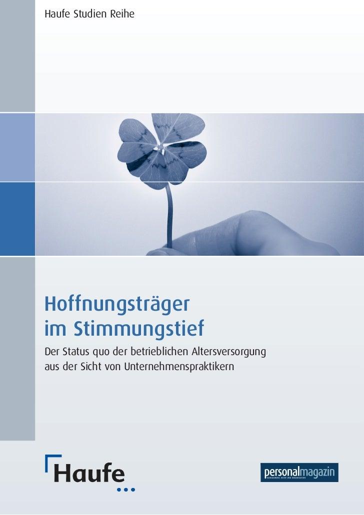 Haufe Studien ReiheHoffnungsträgerim StimmungstiefDer Status quo der betrieblichen Altersversorgungaus der Sicht von Unter...