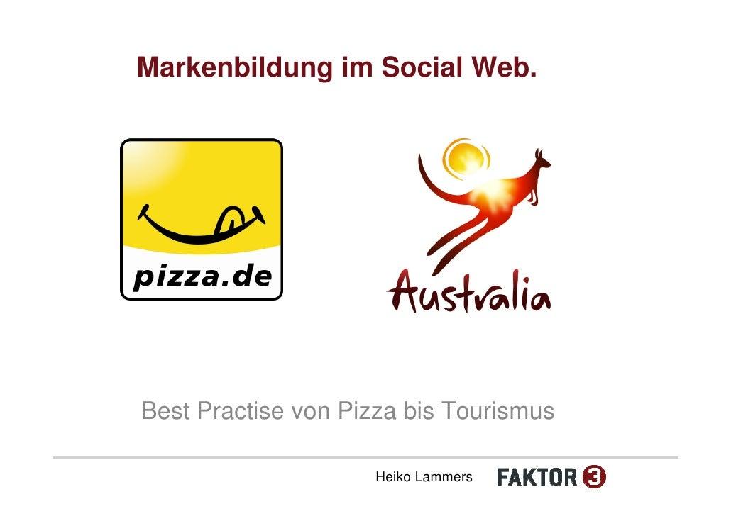 Markenbildung im Social Web.     Best Practise von Pizza bis Tourismus                      Heiko Lammers