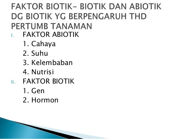 I.    FAKTOR ABIOTIK      1. Cahaya      2. Suhu      3. Kelembaban      4. NutrisiII.   FAKTOR BIOTIK      1. Gen      2....