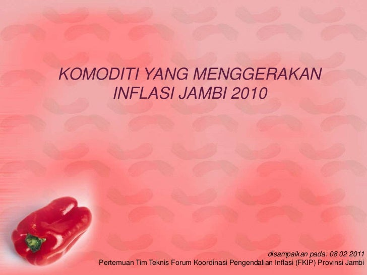 KOMODITI YANG MENGGERAKAN    INFLASI JAMBI 2010                                                    disampaikan pada: 08 02...