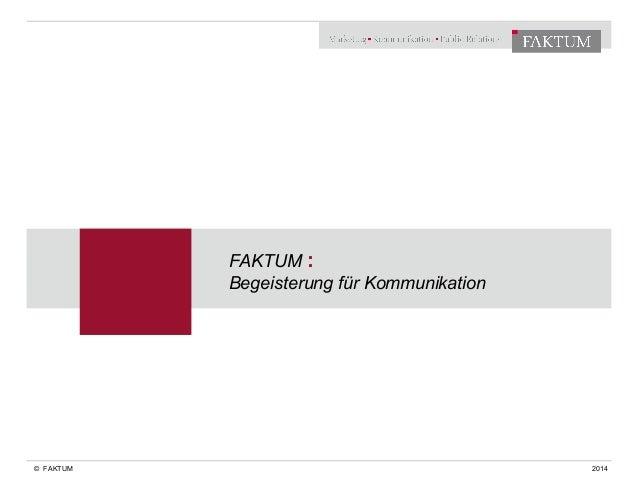 © FAKTUM  FAKTUM :  Begeisterung für Kommunikation  2014
