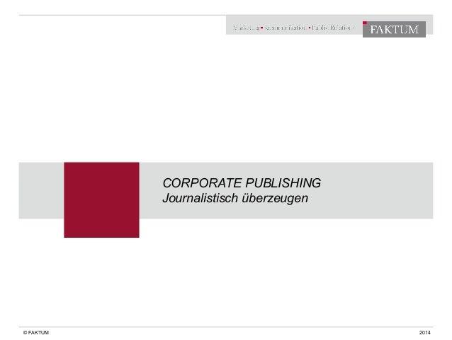 CORPORATE PUBLISHING  Journalistisch überzeugen  © FAKTUM 2014