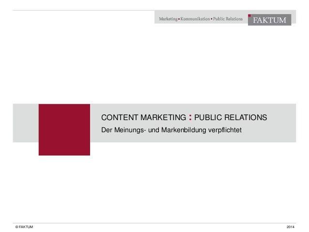 CONTENT MARKETING : PUBLIC RELATIONS  Der Meinungs- und Markenbildung verpflichtet  © FAKTUM 2014
