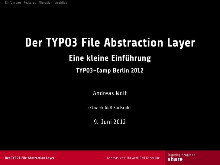 Einführung Features Migration Ausblick            Der TYPO3 File Abstraction Layer                                        ...