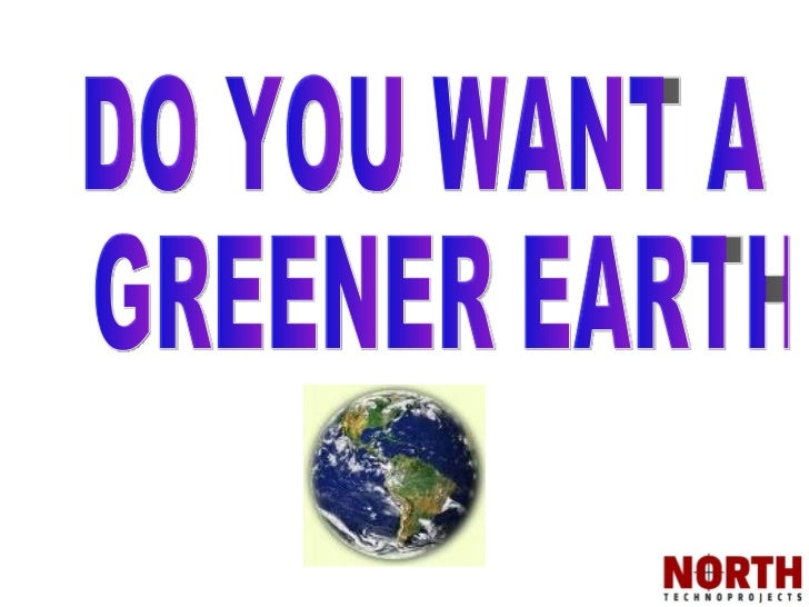 DO YOU WANT A GREENER EARTH