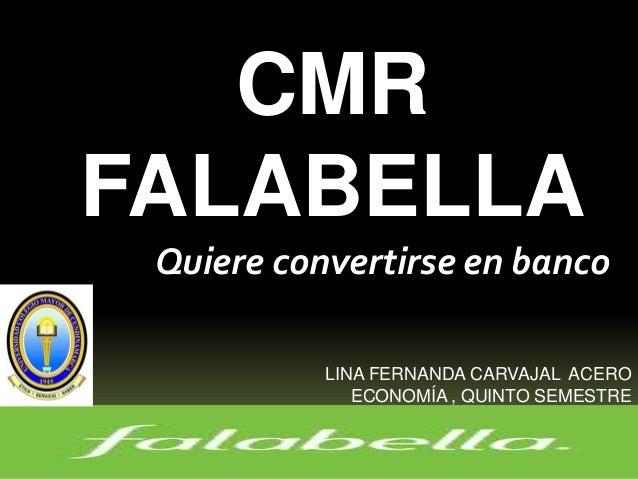 CMRFALABELLA Quiere convertirse en banco           LINA FERNANDA CARVAJAL ACERO              ECONOMÍA , QUINTO SEMESTRE