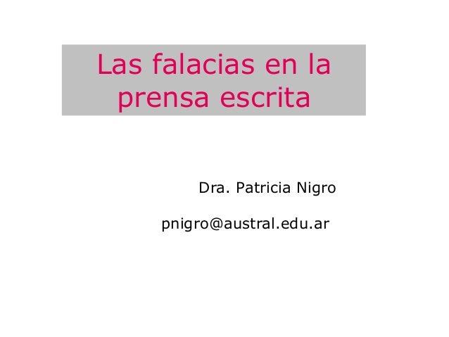 Las falacias en la prensa escrita        Dra. Patricia Nigro    pnigro@austral.edu.ar