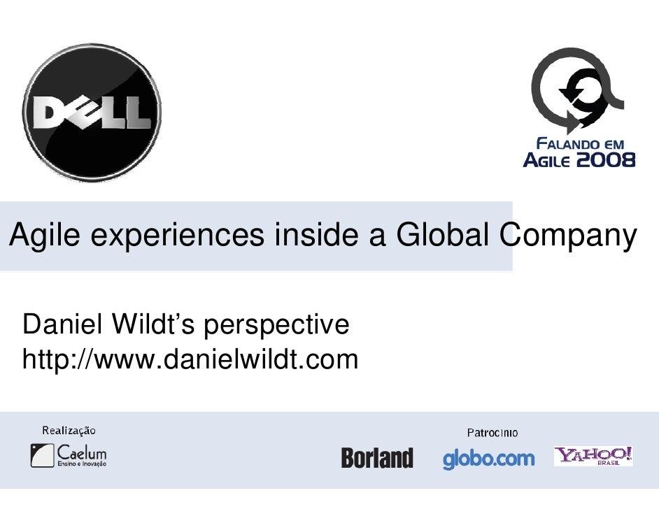 Agile experiences inside a Global Company  Daniel Wildt's perspective http://www.danielwildt.com    p