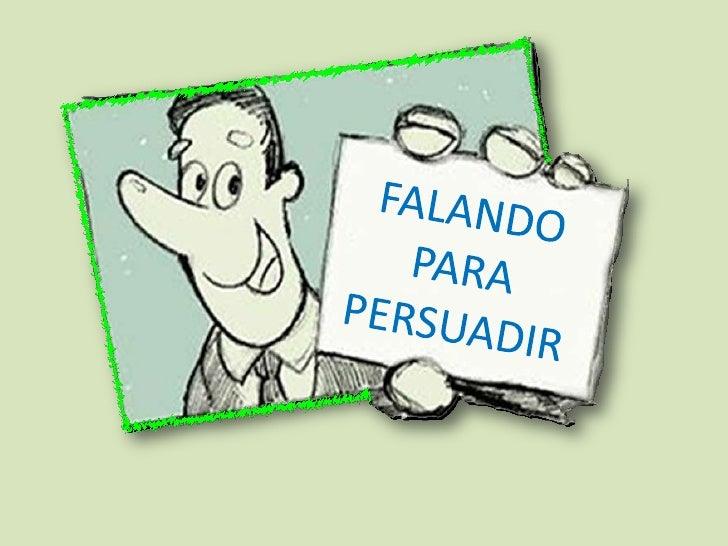FALANDO PARA PERSUADIR<br />