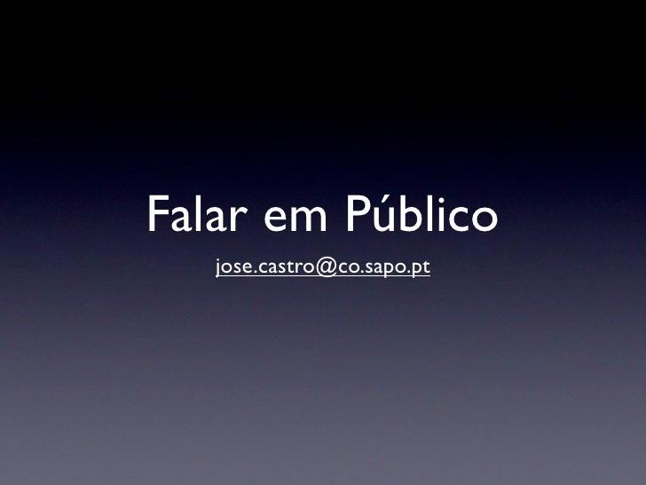 Falar em Público    jose.castro@co.sapo.pt