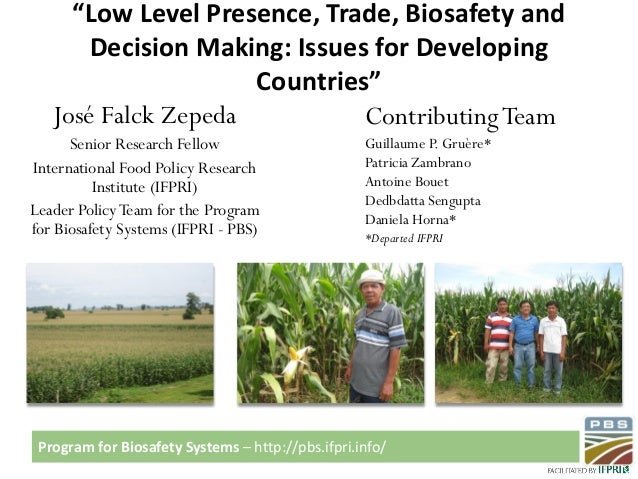 "Program for Biosafety Systems – http://pbs.ifpri.info/ ""Low Level Presence, Trade, Biosafety and Decision Making: Issues f..."