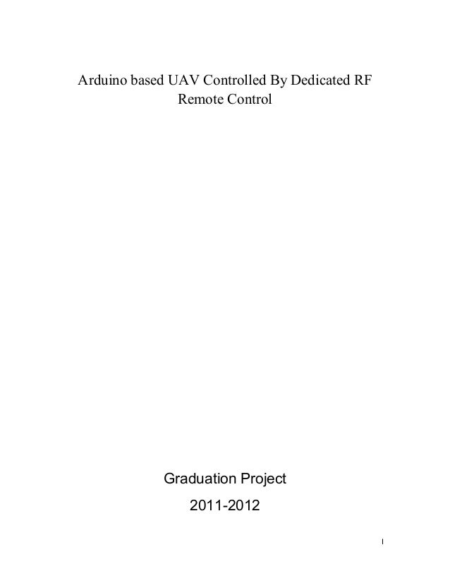I Arduino based UAV Controlled By Dedicated RF Remote Control Graduation Project 2011-2012
