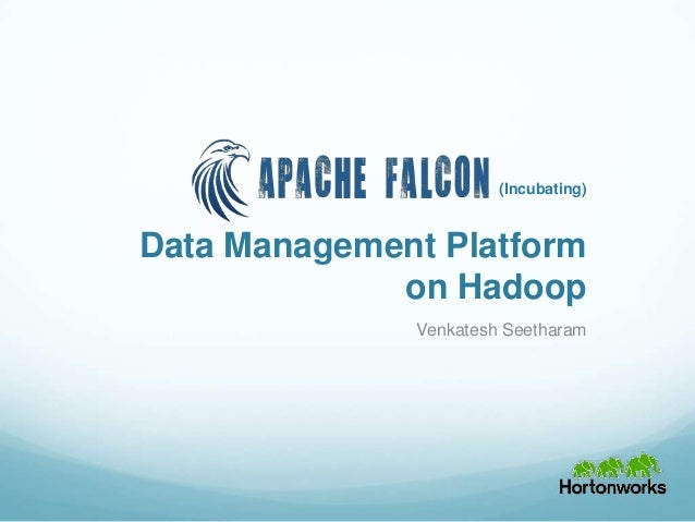 Data Management Platform on Hadoop Venkatesh Seetharam (Incubating)
