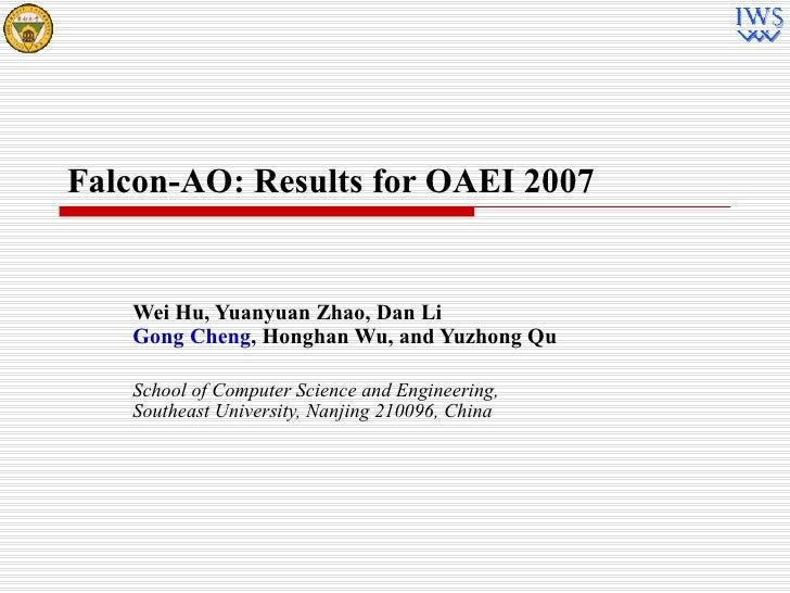Falcon-AO: Results for OAEI 2007 Wei Hu, Yuanyuan Zhao, Dan Li  Gong Cheng , Honghan Wu, and Yuzhong Qu School of Computer...