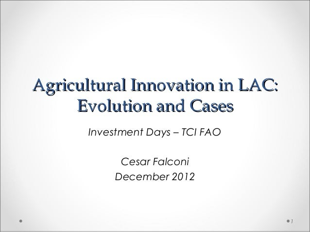 Agricultural Innovation in LAC:     Evolution and Cases       Investment Days – TCI FAO            Cesar Falconi          ...