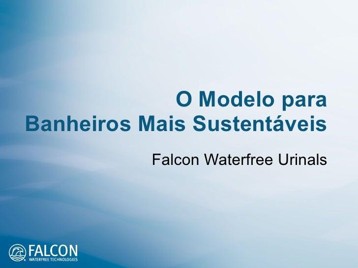 O Modelo para Banheiros Mais Sustentáveis Falcon Waterfree Urinals