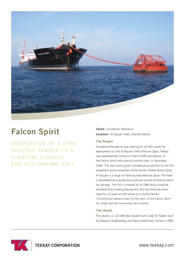 www.teekay.com Falcon Spirit CONVERSION OF A 1986 SHUTTLE TANKER TO A FLOATING STORAGE AND OFFLOADING UNIT Client: Occiden...