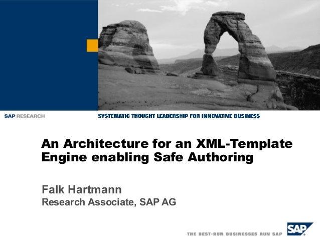 An Architecture for an XML-Template Engine enabling Safe Authoring Falk Hartmann Research Associate, SAP AG