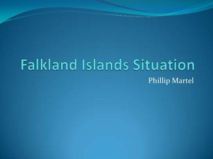 Falkland Islands Situation<br />Phillip Martel<br />