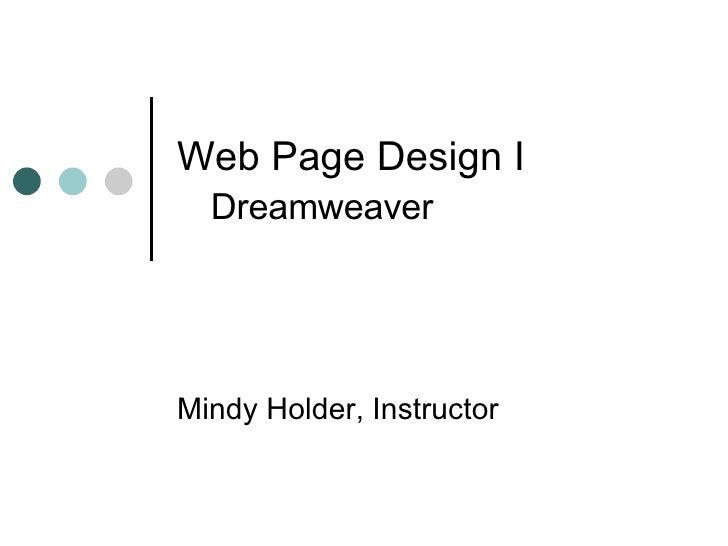 Web Page Design I   Dreamweaver Mindy Holder, Instructor