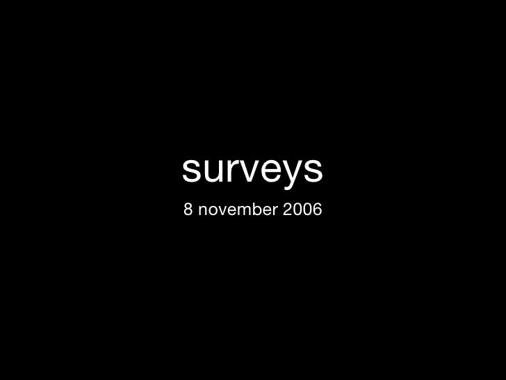 surveys <ul><li>8 november 2006 </li></ul>