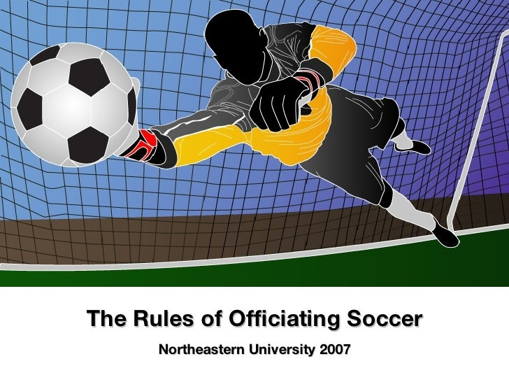 The Rules of Officiating Soccer Northeastern University 2007