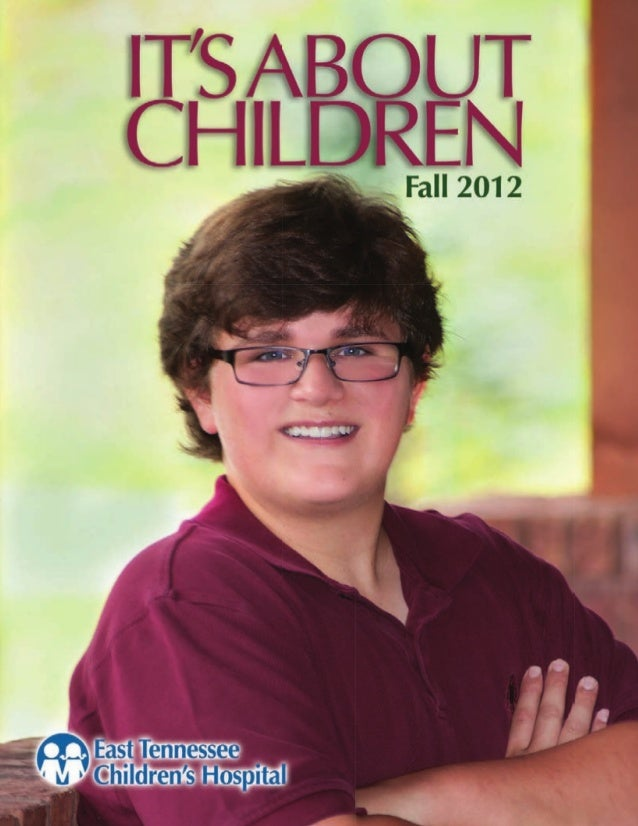 It's About Children - Fall 2012 Issue by East Tennessee Children's Hospital