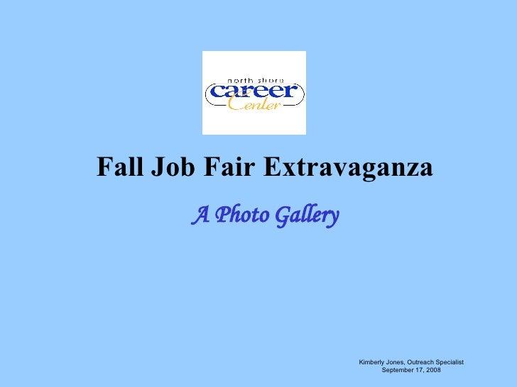 Fall Job Fair Extravaganza A Photo Gallery Kimberly Jones, Outreach Specialist September 17, 2008