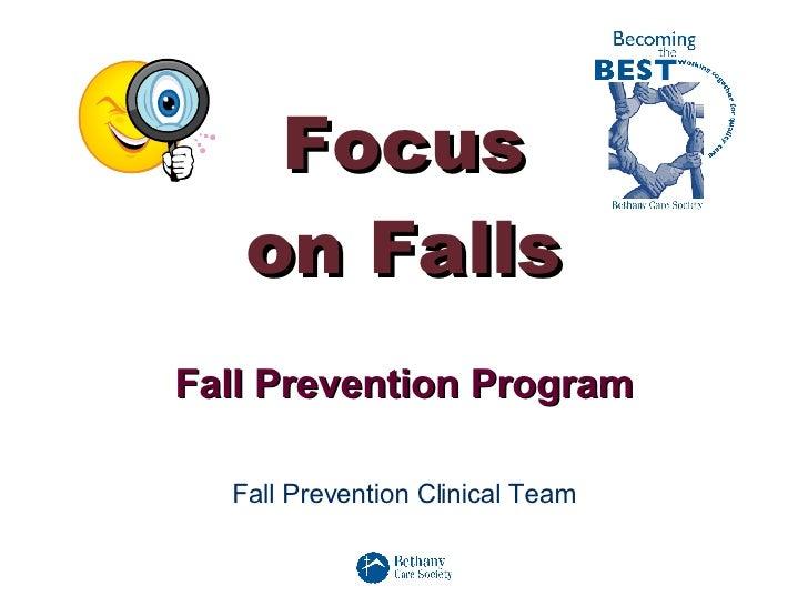 Focus on Falls Fall Prevention Program Fall Prevention Clinical Team