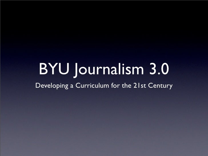 BYU Journalism 3.0 Developing a Curriculum for the 21st Century
