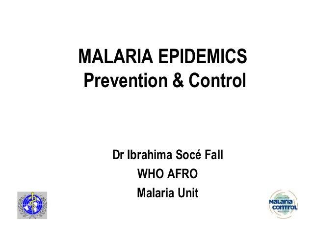 MALARIA EPIDEMICSPrevention & Control    Dr Ibrahima Socé Fall         WHO AFRO         Malaria Unit