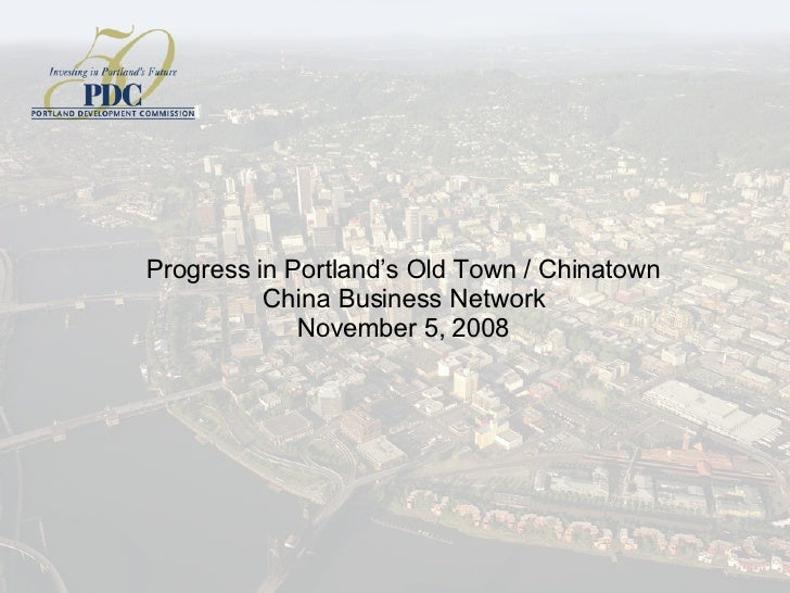 Progress in Portland's Old Town / Chinatown China Business Network November 5, 2008