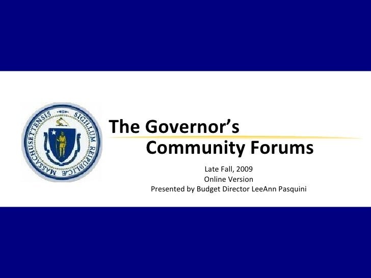 Late Fall, 2009 Online Version Presented by Budget Director LeeAnn Pasquini The Governor's  Community Forums