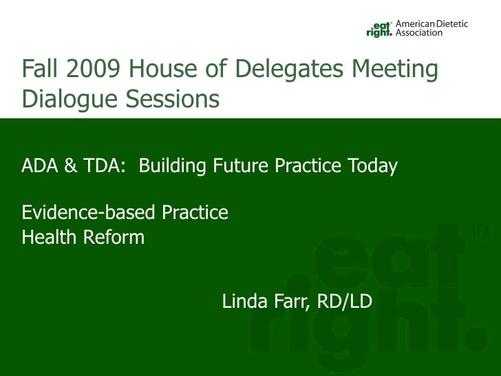 Fall 2009 House of Delegates Meeting Dialogue Sessions <ul><li>ADA & TDA:  Building Future Practice Today </li></ul><ul><l...