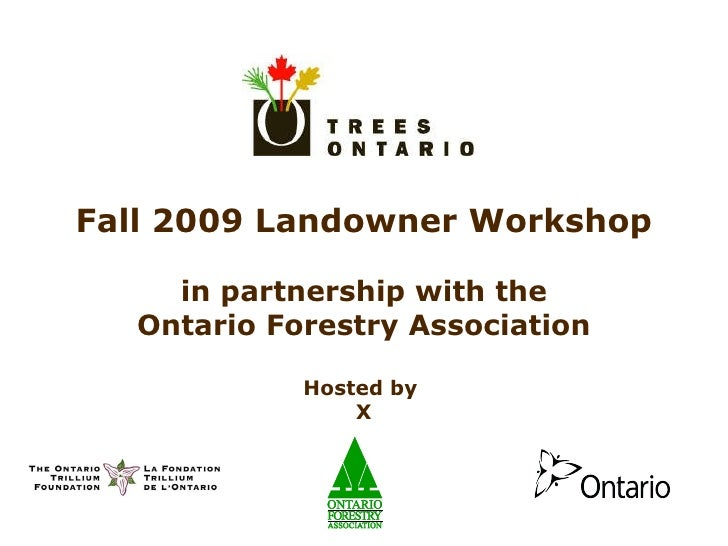 Fall 2009 Landowner Workshop in partnership with the Ontario Forestry Association Hosted by  X