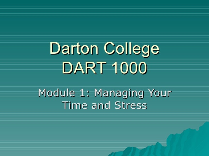 Darton College DART 1000 Module 1: Managing Your Time and Stress