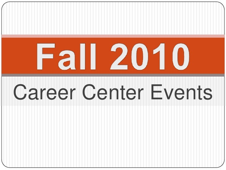 Fall 2010<br />The Career CenterCoaching ◊ Resources ◊ Networkingwww.uncp.edu/career ◊ career@uncp.edu ◊ (910) 521-6270Cha...