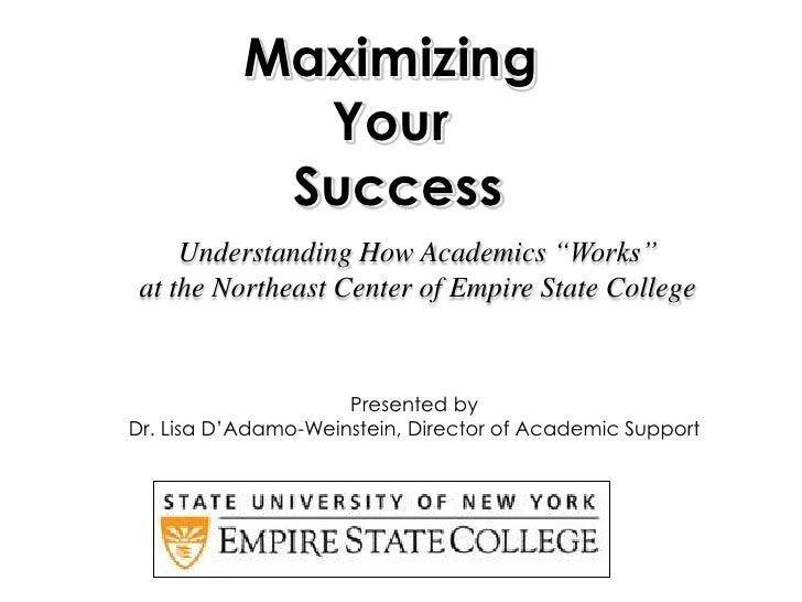 """Maximizing <br />Your <br />Success<br />Understanding How Academics """"Works"""" at the Northeast Center of Empire State Colle..."""