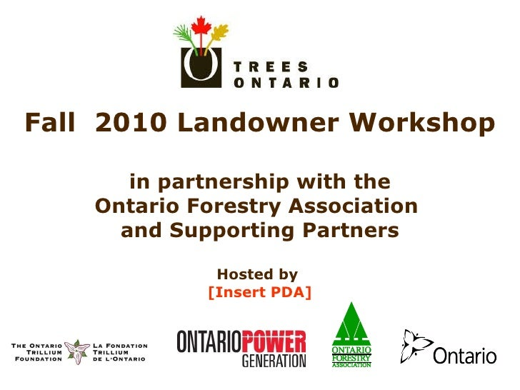 Fall  2010 Landowner Workshop in partnership with the Ontario Forestry Association  and Supporting Partners Hosted by  [In...