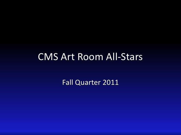 CMS Art Room All-Stars<br />Fall Quarter 2011<br />