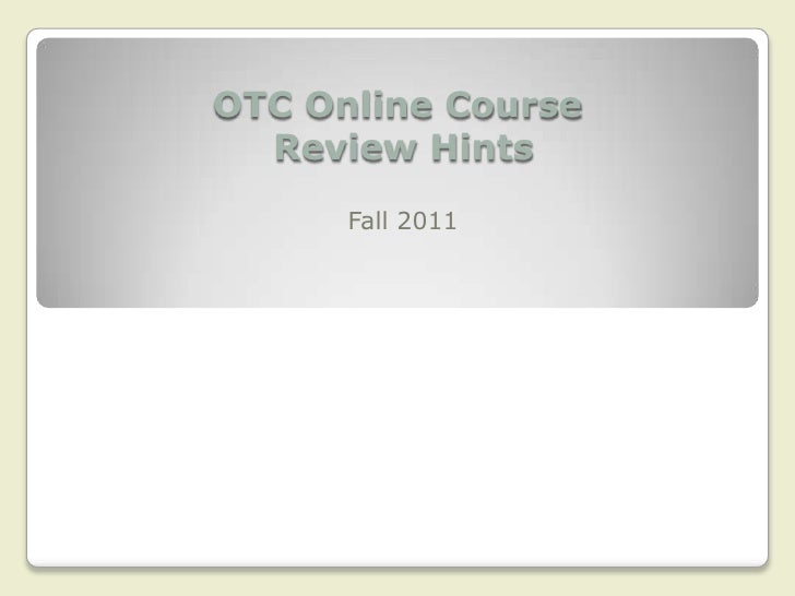 OTC Online Course Review Hints<br />Fall 2011<br />